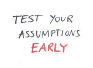 Test Your Assumptions Early